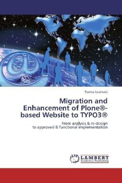 Migration and Enhancement of Plone®-based Website to TYPO3®: From analysis & re-design  to approved & functional implementation