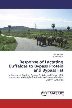 Response of Lactating Buffaloes to Bypass Protein and Bypass Fat - Vahora, Safi / Parnerkar, S.