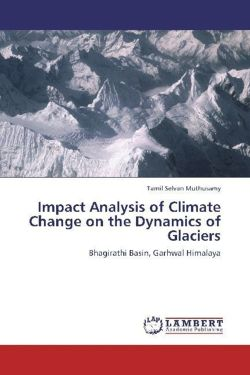 Impact Analysis of Climate Change on the Dynamics of Glaciers: Bhagirathi Basin, Garhwal Himalaya
