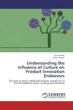 Understanding the Influence of Culture on Product Innovation Endeavors - Jakobi, Nina / Kinyori, Wairu