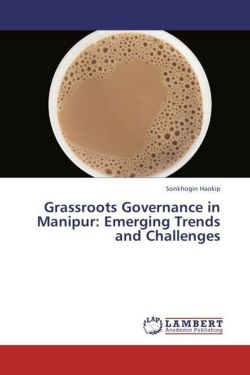 Grassroots Governance in Manipur: Emerging Trends and Challenges - Haokip, Sonkhogin