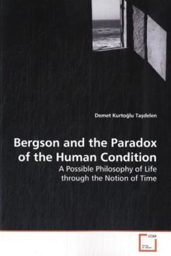 Bergson and the Paradox of the Human Condition - Kurtoglu Tasdelen, Demet