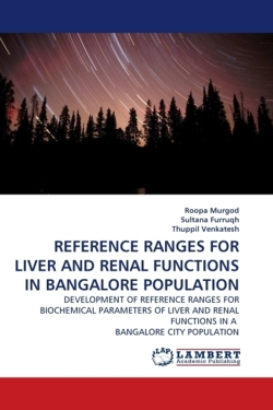 REFERENCE RANGES FOR LIVER AND RENAL FUNCTIONS IN BANGALORE POPULATION - Murgod, Roopa / Furruqh, Sultana / Venkatesh, Thuppil