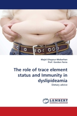 The role of trace element status and Immunity in dyslipideamia - Ghayour-Mobarhan, Majid / Gordon Ferns, Prof.