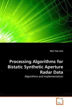 Processing Algorithms for Bistatic Synthetic Aperture Radar Data - Yew Lam, Neo