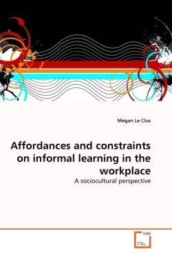 Affordances and constraints on informal learning in the workplace