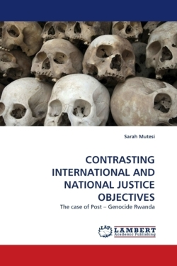 CONTRASTING INTERNATIONAL AND NATIONAL JUSTICE OBJECTIVES - Mutesi, Sarah