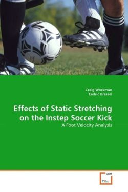 Effects of Static Stretching on the Instep Soccer Kick - Workman, Craig / Bressel, Eadric
