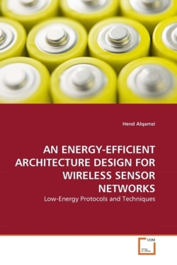 AN ENERGY-EFFICIENT ARCHITECTURE DESIGN FOR WIRELESS SENSOR NETWORKS: Low-Energy Protocols and Techniques