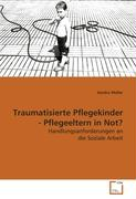 Traumatisierte Pflegekinder - Pflegeeltern in Not?