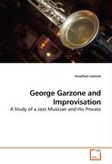 George Garzone and Improvisation: A Study of a Jazz Musician and His Process