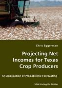 Projecting Net Incomes for Texas Crop Producers - Eggerman, Chris