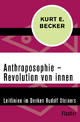 Anthroposophie – Revolution von inne - Kurt E. Becker