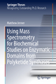Using Mass Spectrometry for Biochemical Studies on Enzymatic Domains from Polyketide Synthases - Matthew Jenner