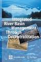 Integrated River Basin Management through Decentralization - Karin E. Kemper;  Karin Kemper;  Ariel Dinar;  William Blomquist;  Ariel Dinar;  William Blomquist
