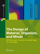 The Design of Material, Organism, and Minds - Silke Konsorski-Lang;  Silke Konsorski-Lang;  Michael Hampe;  Michael Hampe