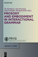 Prosody and  Embodiment in Interactional Grammar - Pia Bergmann;  Jana Brenning;  Martin Pfeiffer;  Elisabeth Reber