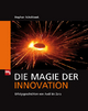 Die Magie der Innovation - Stephan Scholtissek