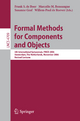 Formal Methods for Components and Objects - Frank S. de Boer; Marcello M. Bonsangue; Susanne Graf; Willem-Paul de Roever