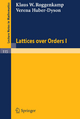 Lattices over Orders I - Klaus W. Roggenkamp; Verena Huber-Dyson