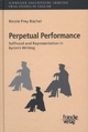 Perpetual Performance: Selfhood and Representation in Byron's Writing - Nicole Frey Büchel