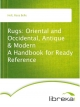 Rugs: Oriental and Occidental, Antique & Modern A Handbook for Ready Reference - Rosa Belle Holt
