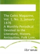 The Celtic Magazine, Vol. 1, No. 3, January 1876 A Monthly Periodical Devoted to the Literature, History, Antiquities, Folk Lore, Traditions, and the Social and Material Interests of the Celt at Home and Abroad