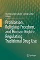 Prohibition, Religious Freedom, and Human Rights: Regulating Traditional Drug Use - Beatriz Caiuby Labate;  Beatriz Caiuby Labate;  Clancy Cavnar;  Clancy Cavnar