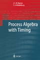 Process Algebra with Timing - J.C.M. Baeten; C.A. Middelburg