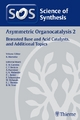 Science of Synthesis 2011: Volume 2011/7: Asymmetric Organocatalysis 2: Bronsted Base and Acid Catalysts, and Additional Topics