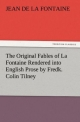 The Original Fables of La Fontaine Rendered into English Prose by Fredk. Colin Tilney - Jean de La Fontaine