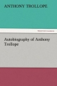 Autobiography of Anthony Trollope - Anthony Trollope