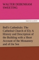 Bell's Cathedrals: The Cathedral Church of Ely A History and Description of the Building with a Short Account of the Monastery and of the See