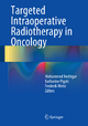 Targeted Intraoperative Radiotherapy in Oncology - Mo Keshtgar; Katharine Pigott; Frederik Wenz