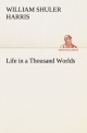 Life in a Thousand Worlds - William Shuler Harris