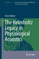 The Helmholtz Legacy in Physiological Acoustics - Erwin Hiebert