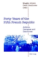 Forty Years of the Fifth French Republic - Maggie Allison; Owen Heathcote