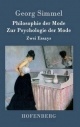 Philosophie der Mode / Zur Psychologie der Mode - Georg Simmel