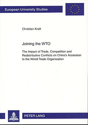 Joining the WTO. The impact of trade, competition and redistributive conflicts on China's accession to the World Trade Organization. Europäische Hochschulschriften : Reihe 31, Politik Vol. 550. - Kraft, Christian