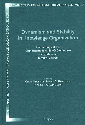 Dynamism and stability in knowledge organization 10 - 13 July 2000, Toronto, Canada. Organized by Faculty of Information Studies, University of Toronto , International Society of Knowledge Organization (ISKO). Proceedings of the ISKO conference. - Beghtol, Clare, Lynne C. Howarth und Nancy J. Wiiliamson (Eds.)