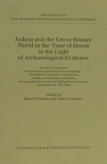 Judaea and the Greco-Roman World in the Time of Herod in the Light of Archaeological Evidence Acts of a Symposium. Organized by the Institute of Archaeology, The Hebrew-University of Jerusalem and the Archaeological Institute, Georg-August-University of G