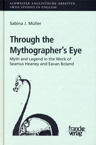 Through the Mythographer's Eye Myth and Legend in the Work of Seamus Heaney and Eavan Boland - J. Müller, Sabina