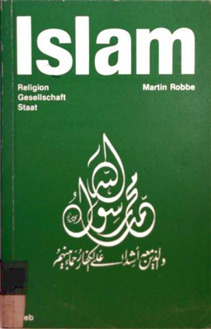 Islam - Religion, Gesellschaft, Staat - Martin Robbe