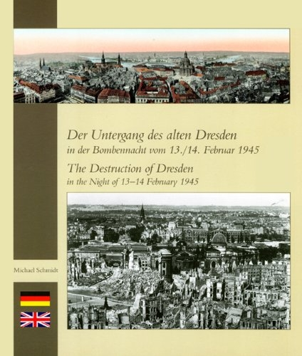 Der Untergang des alten Dresden in der Bombennacht vom 13./14. Februar 1945: The Destruction of Dresden in the Night of February, the 13./14. 1945 - Schmidt, Michael
