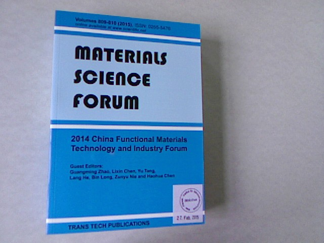 2014 China Functional Materials Technology and Industry Forum: Selected, Peer Reviewed Papers from the 2014 China Functional Material Technology and ... 2014, Xi'an, China. Materials Science Forum, Volume 809-810. - Zhao, Guangming, Lixin Chen and Yu Tang