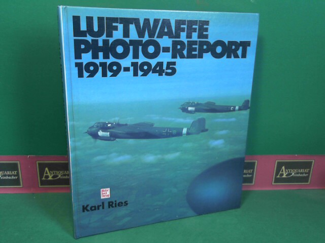 Luftwaffe Photo-Report 1919-1945. - Ries, Karl