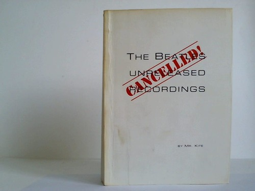 Cancelled! The Beatles unreleased recordings - Kite, M. R.