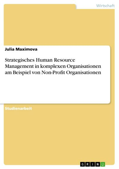 Strategisches Human Resource Management in komplexen Organisationen am Beispiel von Non-Profit Organisationen - Julia Maximova