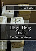Illegal drug trade - The War on Drugs - Heinz Duthel