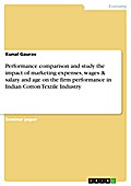 Performance comparison and study the impact of marketing expenses, wages & salary and age on the firm performance in Indian Cotton Textile Industry - Kunal Gaurav